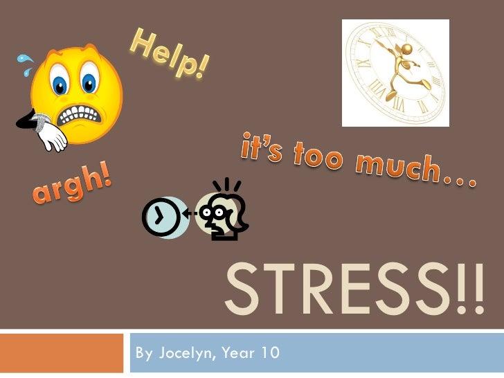 STRESS!! By Jocelyn, Year 10