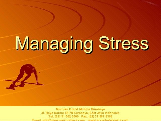 Managing Stress             Mercure Grand Mirama Surabaya  Jl. Raya Darmo 68-78 Surabaya, East Java Indonesia       Tel. (...