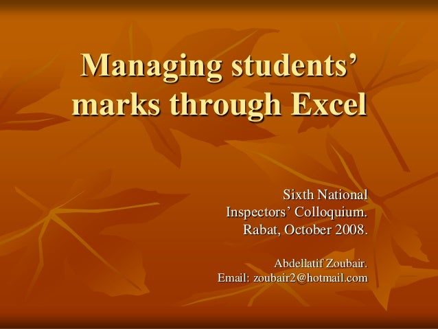Managing students'marks through Excel                    Sixth National          Inspectors' Colloquium.             Rabat...