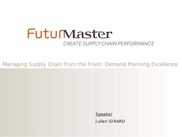 Managing Supply Chain from the Front: Demand Planning Excellence  Speaker Julien GIRARD