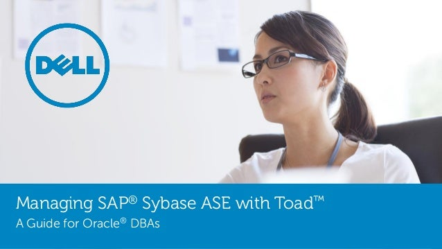 Managing SAP® Sybase ASE with Toad™ A Guide for Oracle® DBAs
