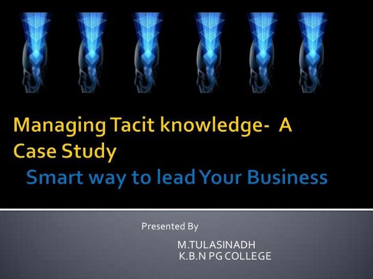 Managing tacit knowledge  case study
