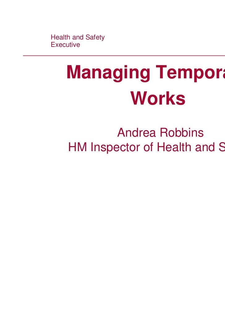 Health and Safety Health and SafetyExecutive Executive      Managing Temporary            Works              Andrea Robbin...