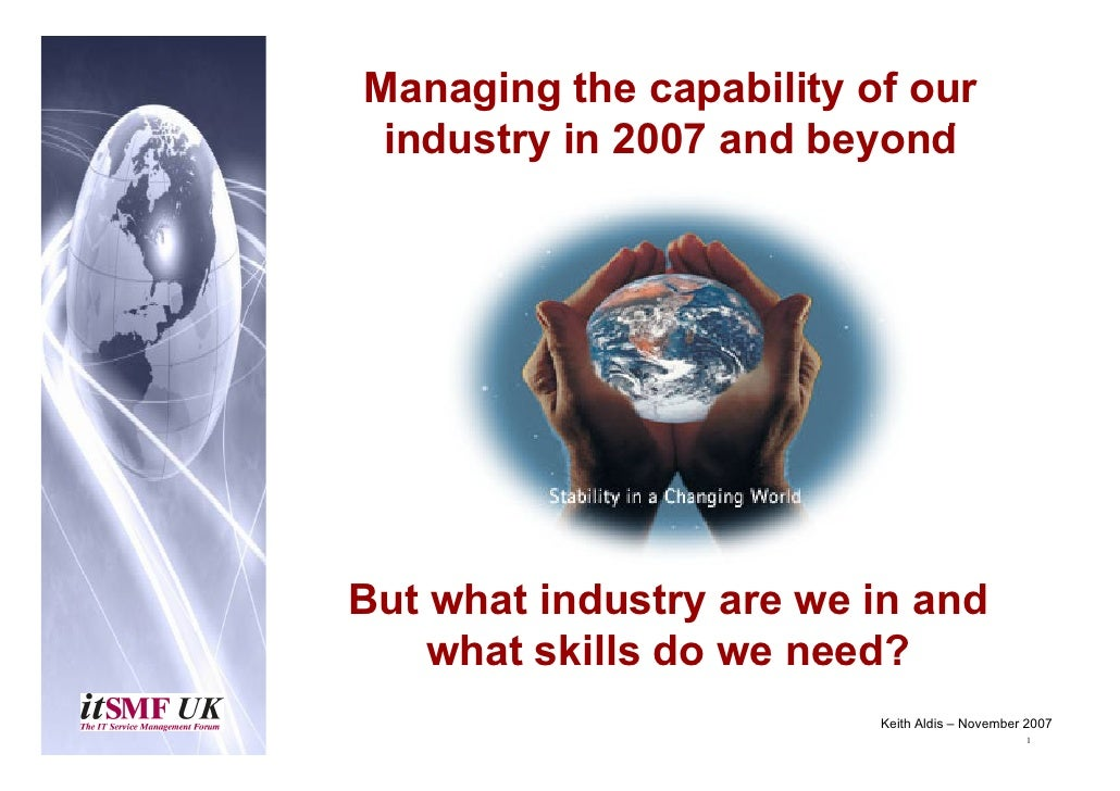 Managing the capability of our  industry i  i d t in 2007 and beyond                   db        d     But what industry a...