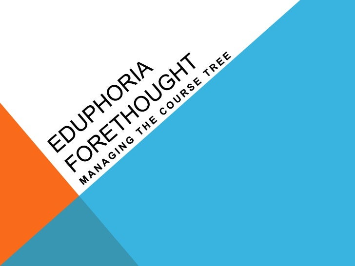 Eduphoria Forethought<br />Managing the Course Tree<br />