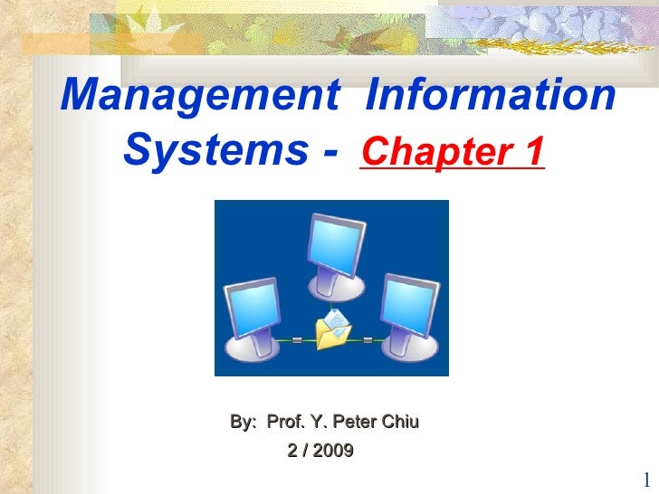 Management  Information Systems -  Chapter 1   By:  Prof. Y. Peter Chiu  2 / 2009