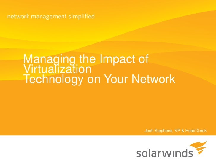 Managing the Impact of Virtualization Technology on Your Network                        Josh Stephens, VP & Head Geek