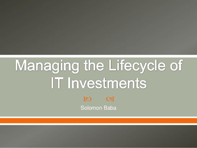 Managing the lifecycle of IT investments