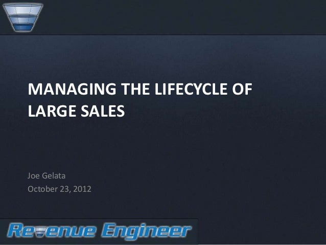 MANAGING THE LIFECYCLE OFLARGE SALESJoe GelataOctober 23, 2012