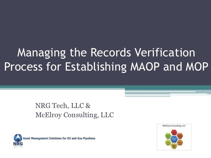 Managing the Records VerificationProcess for Establishing MAOP and MOP     NRG Tech, LLC &     McElroy Consulting, LLC