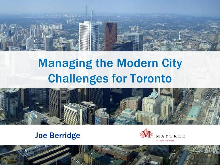 Managing the Modern City Challenges for Toronto Joe Berridge