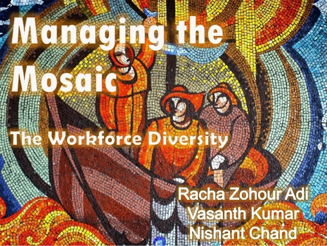 Managing the Mosaic - Workforce Diversity