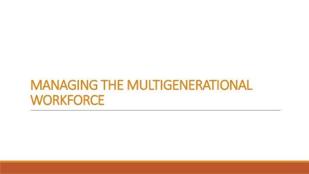 managing a multigenerational workforce essay Find essay examples managing a multigenerational workforce - term paper example nobody downloaded yet extract of sample managing a multigenerational workforce.
