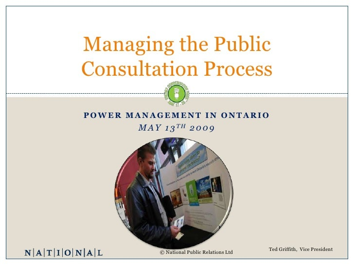 Managing the Public Consultation Process  POWER MANAGEMENT IN ONTARIO         M A Y 1 3 TH 2 0 0 9                        ...