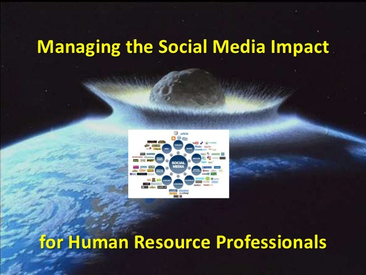 Managing the Social Media Impactfor Human Resource Professionals