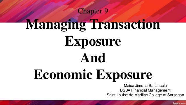 Chapter 9 Managing Transaction Exposure And Economic Exposure Maica Jimena Batiancela BSBA Financial Management Saint Loui...