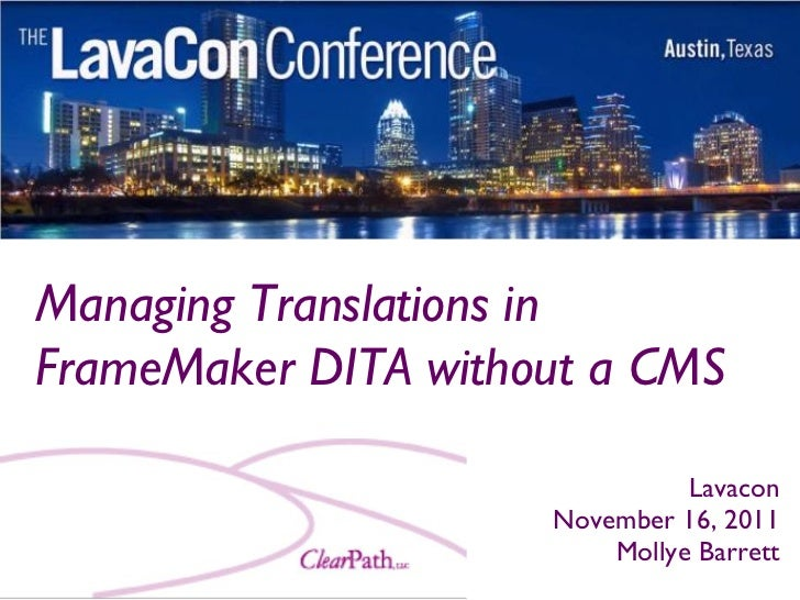Managing Translations inFrameMaker DITA without a CMS                               Lavacon                     November 1...