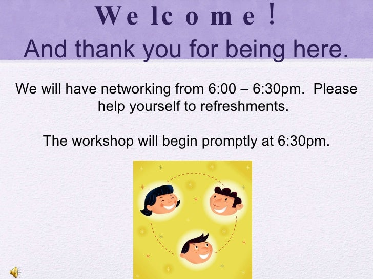 Welcome! And thank you for being here. We will have networking from 6:00 – 6:30pm.  Please help yourself to refreshments. ...