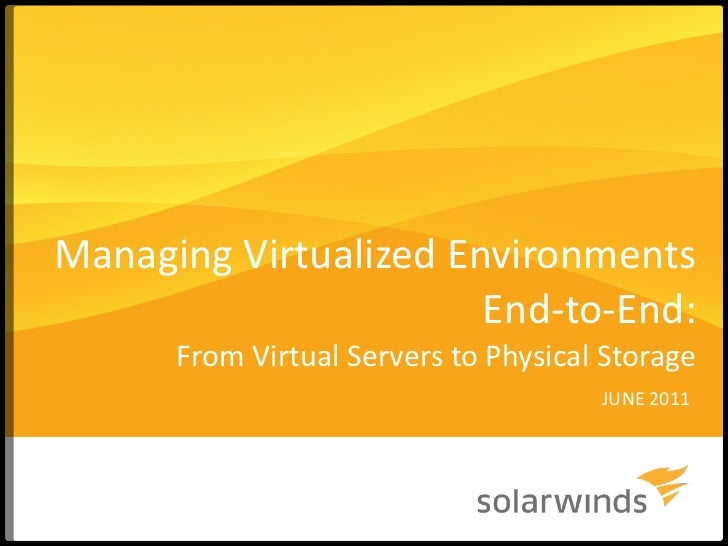 Managing Virtualized Environments End-to-End: From Virtual Servers to Physical Storage JUNE 2011