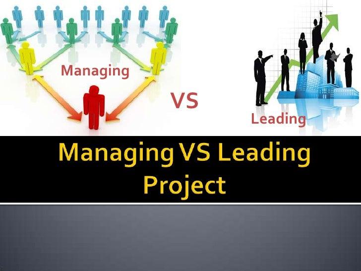 Managing<br />VS<br />Leading<br />Managing VS Leading Project<br />
