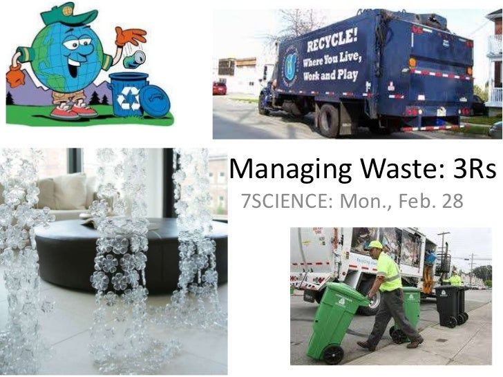 Managing Waste: 3Rs<br />7SCIENCE: Mon., Feb. 28<br />