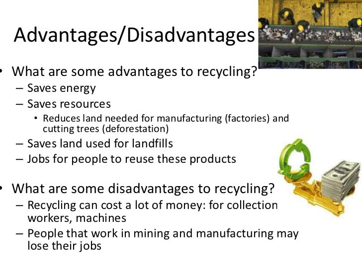 "recycling advantages and disadvantages essay I could see no way out immersed in the pile of rubble and dead bodies, i lay  there consumed in dust peering through the small crevice ""help,"" i bellowed, but  i."