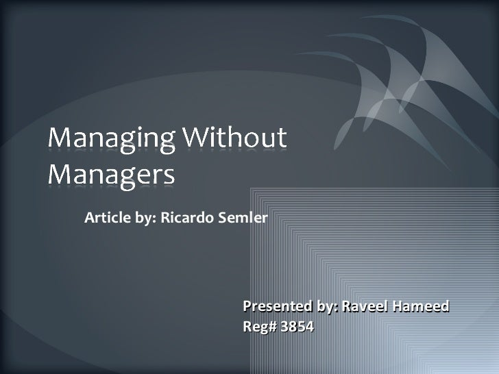 """managing without managers A reader asks: """"i'm a new manager and know that i shouldn't micromanage, but i'm not sure how to perform my role without being totally uninvolved."""