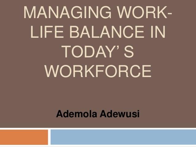 Managing work life balance in today' s workforce