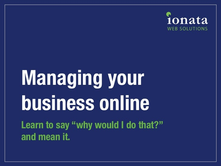 """Managing yourbusiness onlineLearn to say """"why would I do that?""""and mean it."""