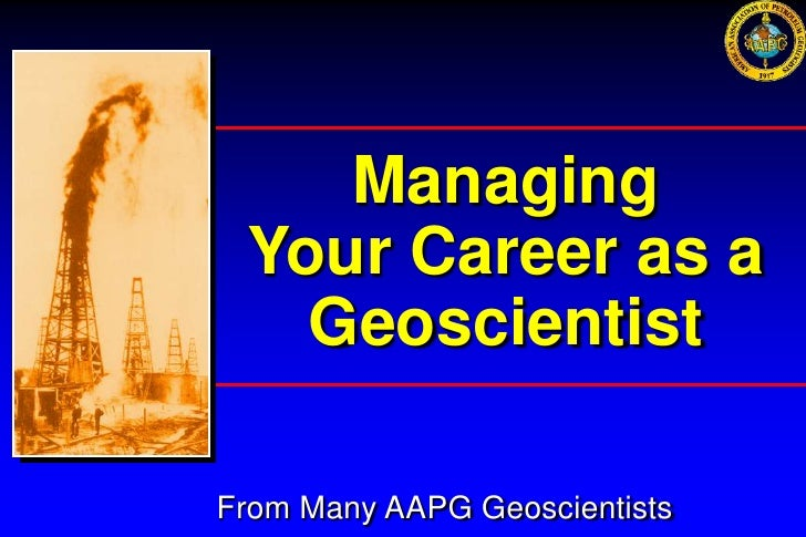 Managing Your Career as a   GeoscientistFrom Many AAPG Geoscientists