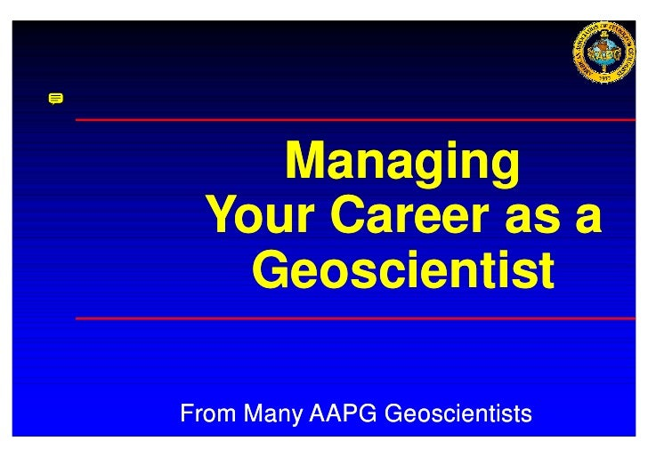Managing  Your Career as a    Geoscientist  From Many AAPG Geoscientists