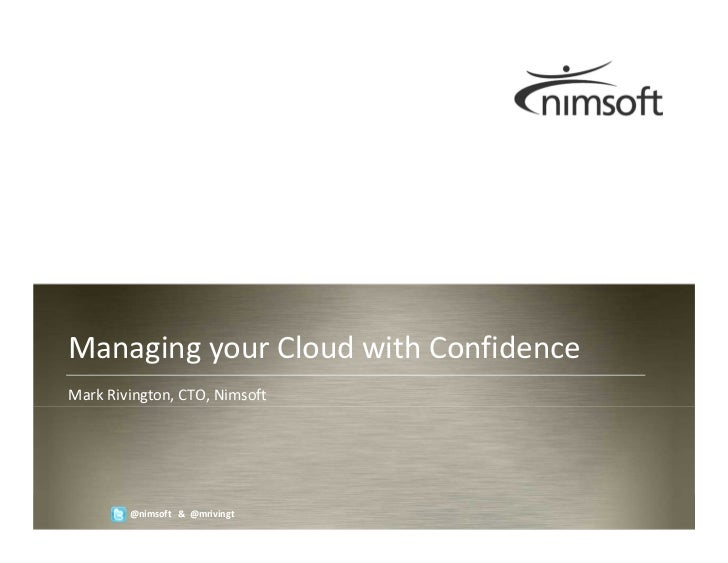 Managing your Cloud with ConfidenceMark Rivington, CTO, Nimsoft                                                        Pag...