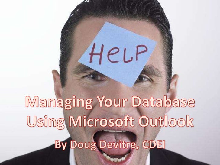 Managing Your Database Using Microsoft Outlook<br />By Doug Devitre, CDEI<br />