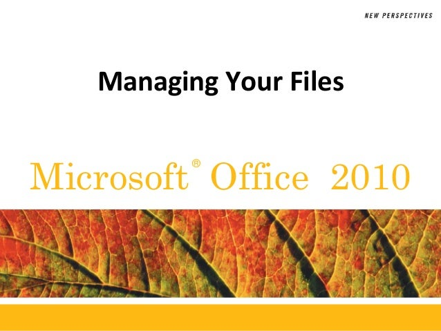 ®Microsoft Office 2010Managing Your Files