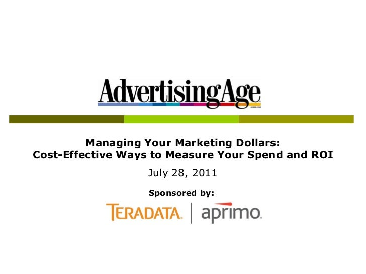 Managing Your Marketing Dollars:Cost-Effective Ways to Measure Your Spend and ROI                  July 28, 2011          ...