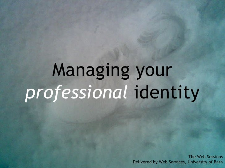 Managing Your Professional Identity 1215439550849180 8
