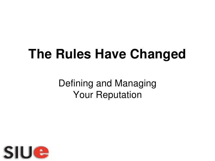 The Rules Have Changed    Defining and Managing       Your Reputation