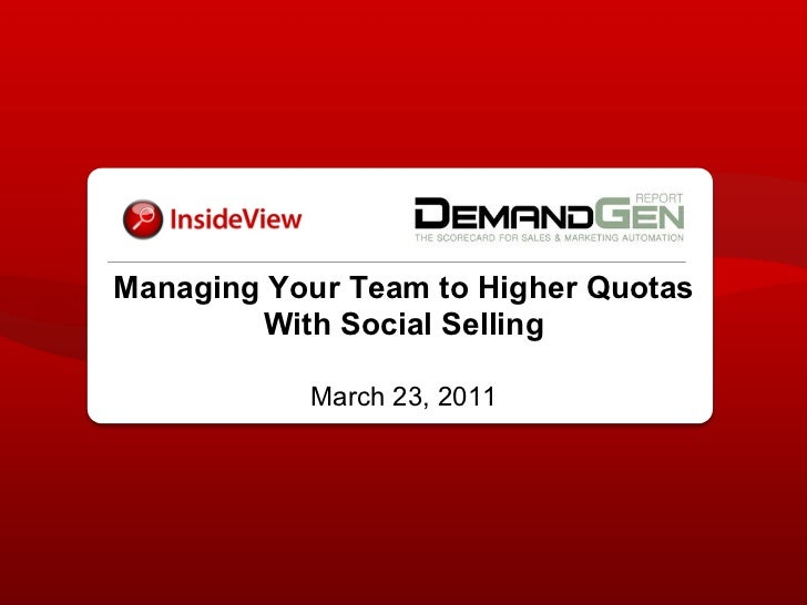 Managing Your Team to Higher Quotas        With Social Selling           March 23, 2011
