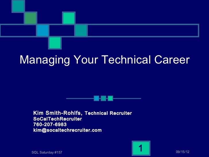 Managing Your Technical Career  Kim Smith-Rohlfs, Technical Recruiter  SoCalTechRecruiter  760-207-6983  kim@socaltechrecr...