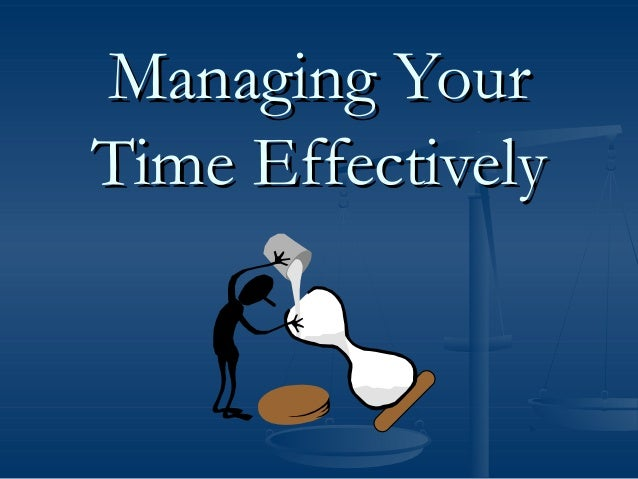 Managing YourTime Effectively