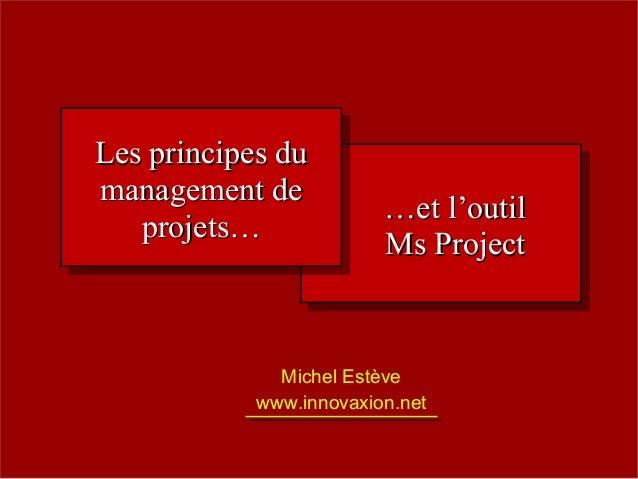 Les principes duLes principes dumanagement de management de          …et l'outil                        …et l'outil   proj...