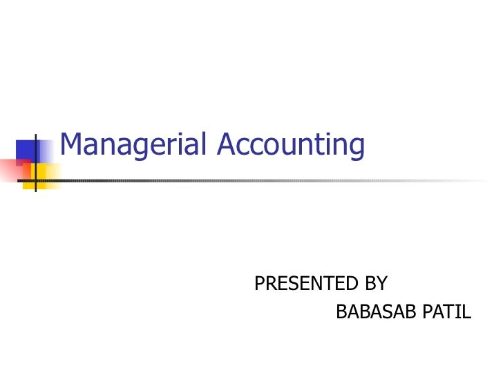 Managerial Accounting PRESENTED BY  BABASAB PATIL