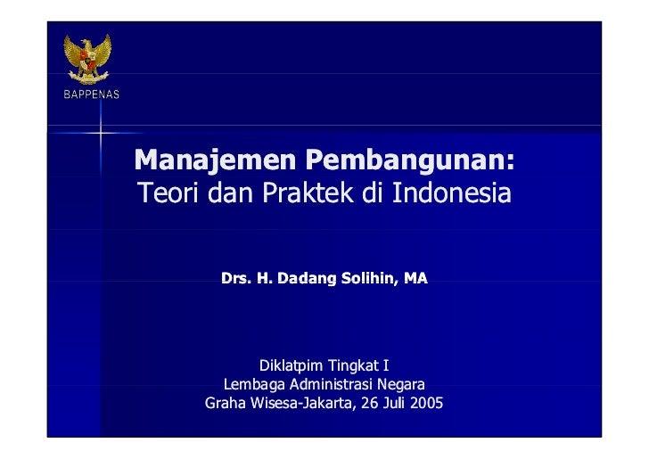 Manajemen Pembangunan: Teori dan Praktek di Indonesia Drs.  H.  Dadang Solihin, MA Diklatpim Tingkat I  Lembaga Administra...
