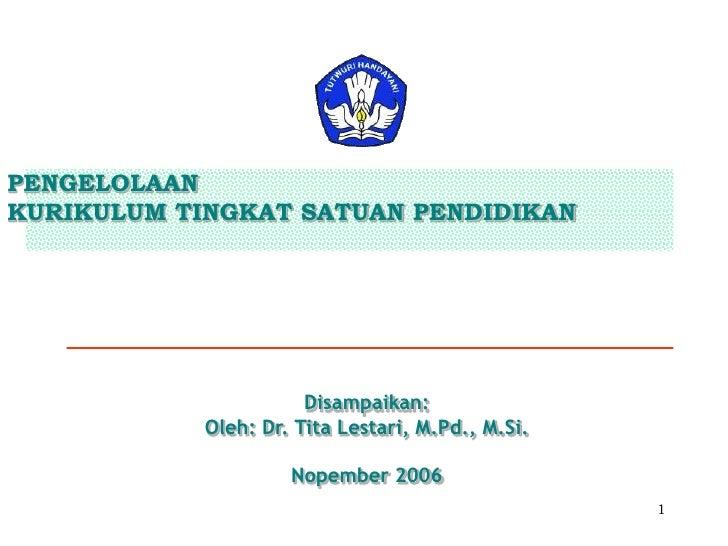 PENGELOLAAN KURIKULUM TINGKAT SATUAN PENDIDIKAN                            Disampaikan:             Oleh: Dr. Tita Lestari...