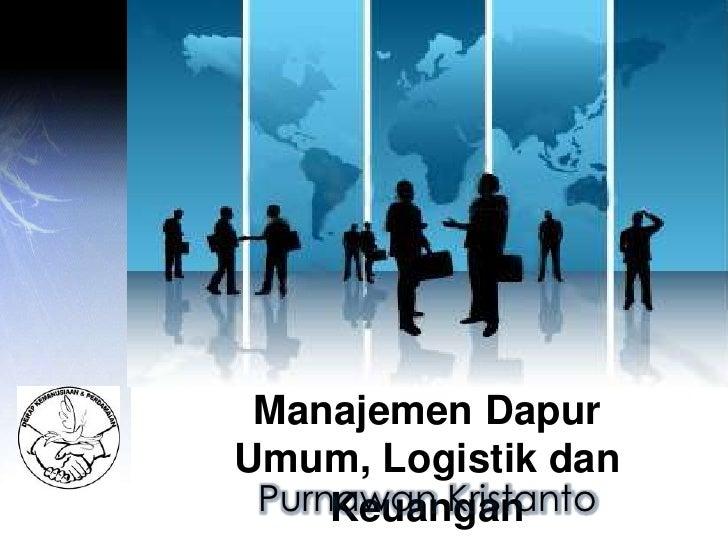 Manajemen Dapur Umum, Logistik dan Keuangan<br />Purnawan Kristanto<br />