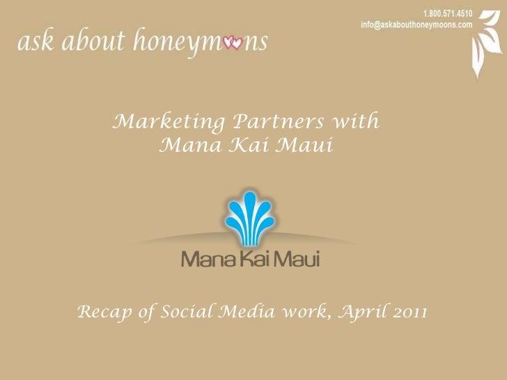 Marketing Partners with <br />Mana Kai Maui<br />Recap of Social Media work, April 2011<br />