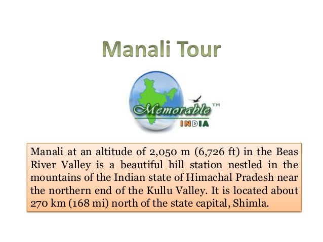 Manali at an altitude of 2,050 m (6,726 ft) in the BeasRiver Valley is a beautiful hill station nestled in themountains of...