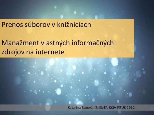 Prenos súborov v knižniciachManažment vlastných informačnýchzdrojov na internete                    Katarína Buzová, IZKIS...