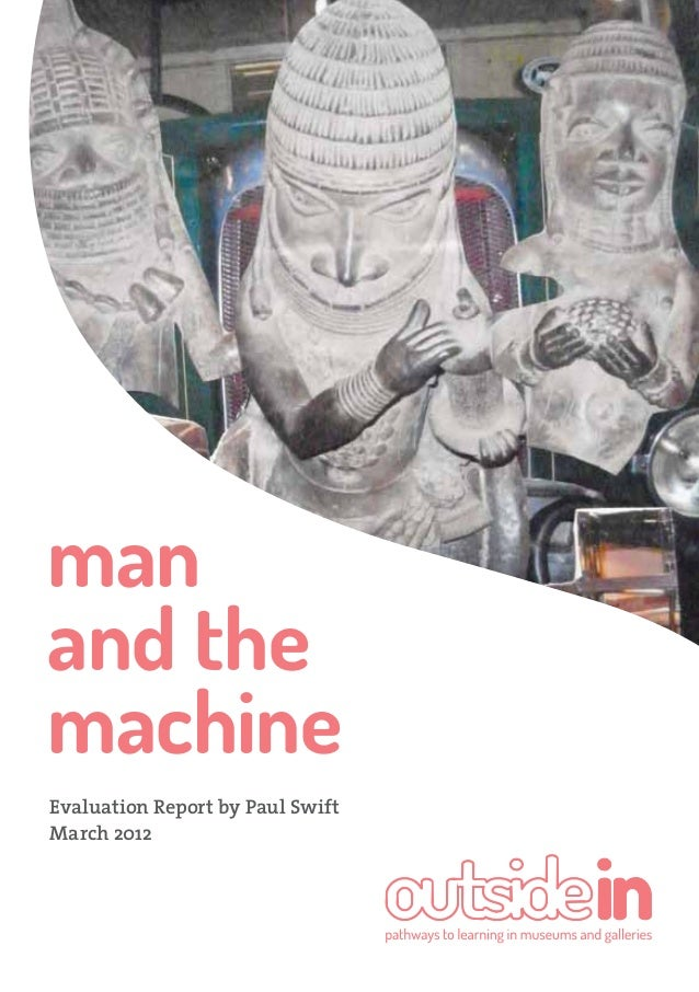man and the machine Evaluation Report by Paul Swift March 2012