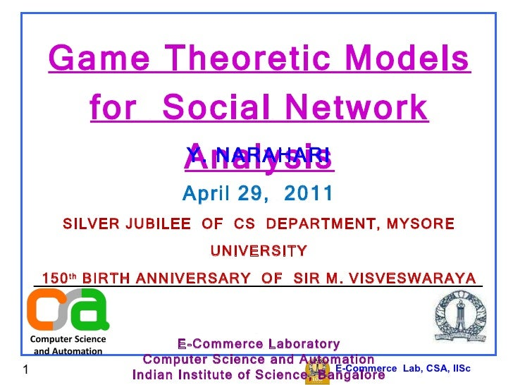 E-Commerce  Lab, CSA, IISc Game Theoretic Models for  Social Network Analysis Y. NARAHARI April 29,  2011 SILVER JUBILEE  ...